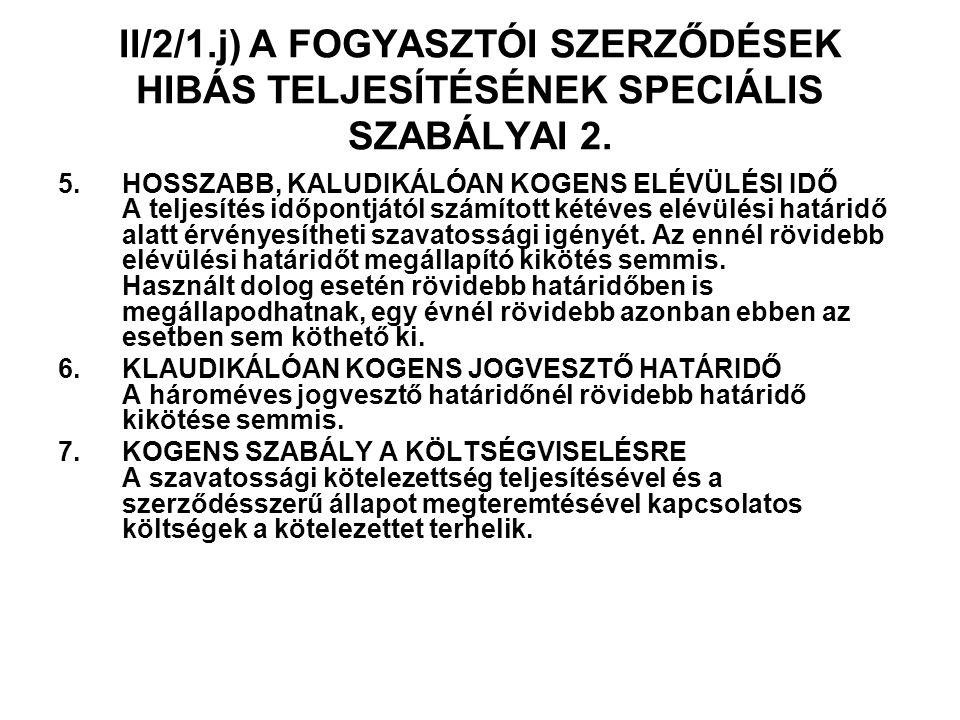 II/2/1.j) A FOGYASZTÓI SZERZŐDÉSEK HIBÁS TELJESÍTÉSÉNEK SPECIÁLIS SZABÁLYAI 2.