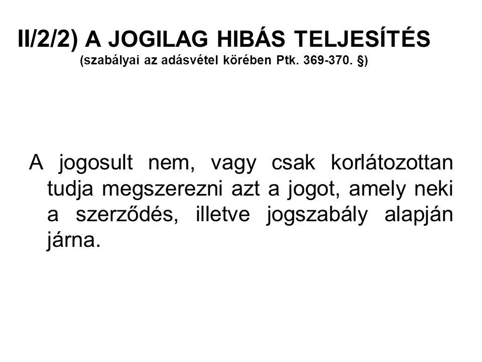II/2/2) A JOGILAG HIBÁS TELJESÍTÉS (szabályai az adásvétel körében Ptk