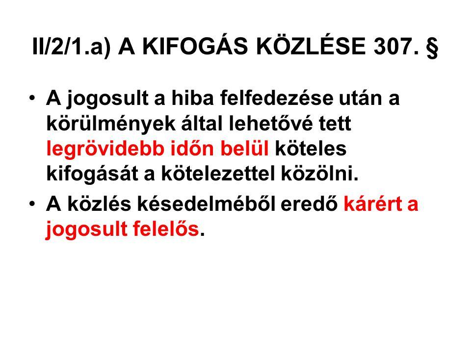 II/2/1.a) A KIFOGÁS KÖZLÉSE 307. §