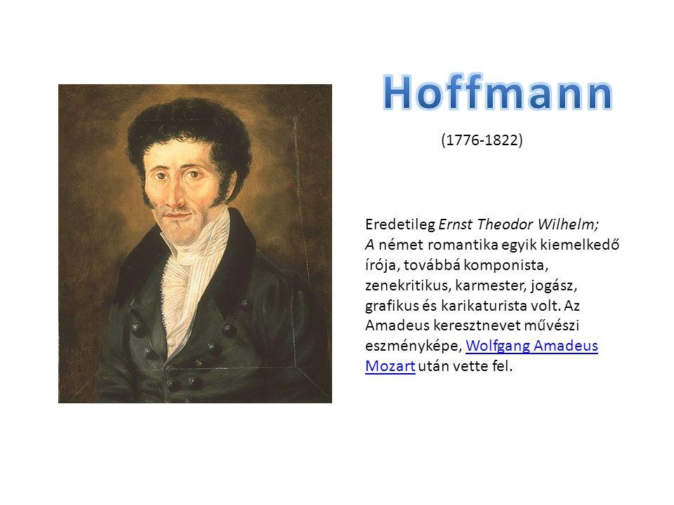 Hoffmann (1776-1822) Eredetileg Ernst Theodor Wilhelm;