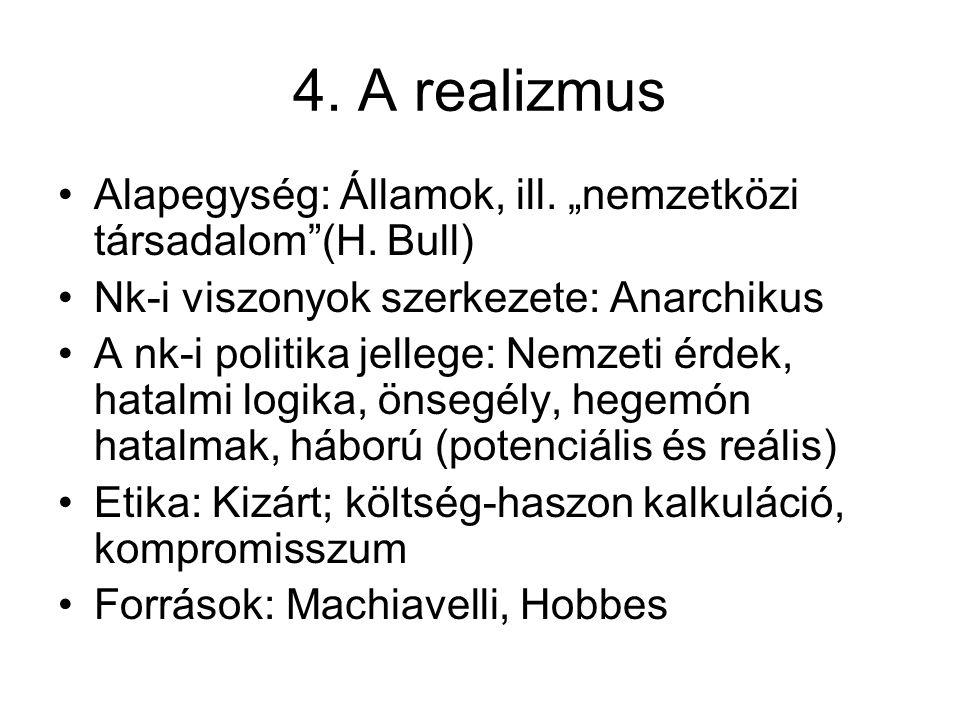 """4. A realizmus Alapegység: Államok, ill. """"nemzetközi társadalom (H. Bull) Nk-i viszonyok szerkezete: Anarchikus."""