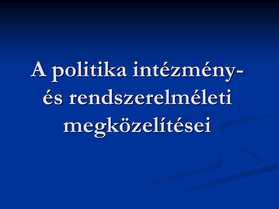 A politika intézmény-és rendszerelméleti megközelítései