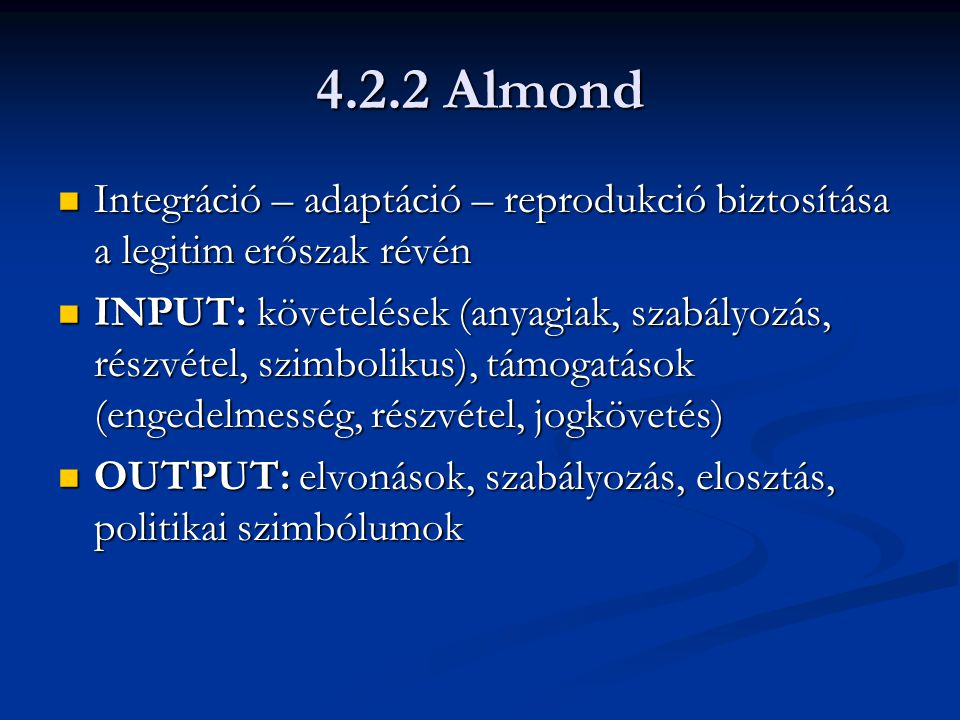 4.2.2 Almond Integráció – adaptáció – reprodukció biztosítása a legitim erőszak révén.