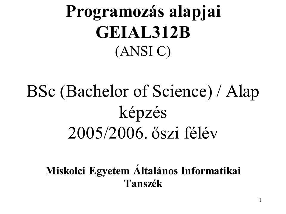Programozás alapjai GEIAL312B (ANSI C) BSc (Bachelor of Science) / Alap képzés 2005/2006.