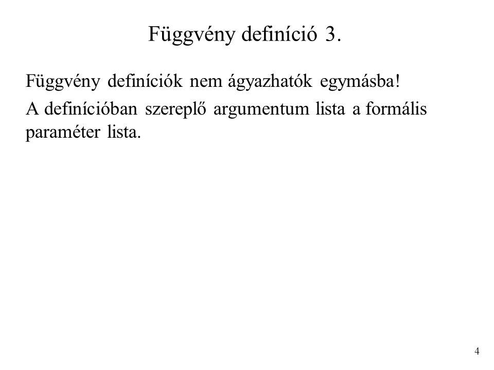 Függvény definíció 3. Függvény definíciók nem ágyazhatók egymásba!