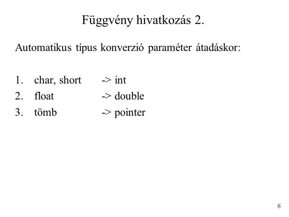 Függvény hivatkozás 2. Automatikus típus konverzió paraméter átadáskor: char, short -> int. float -> double.