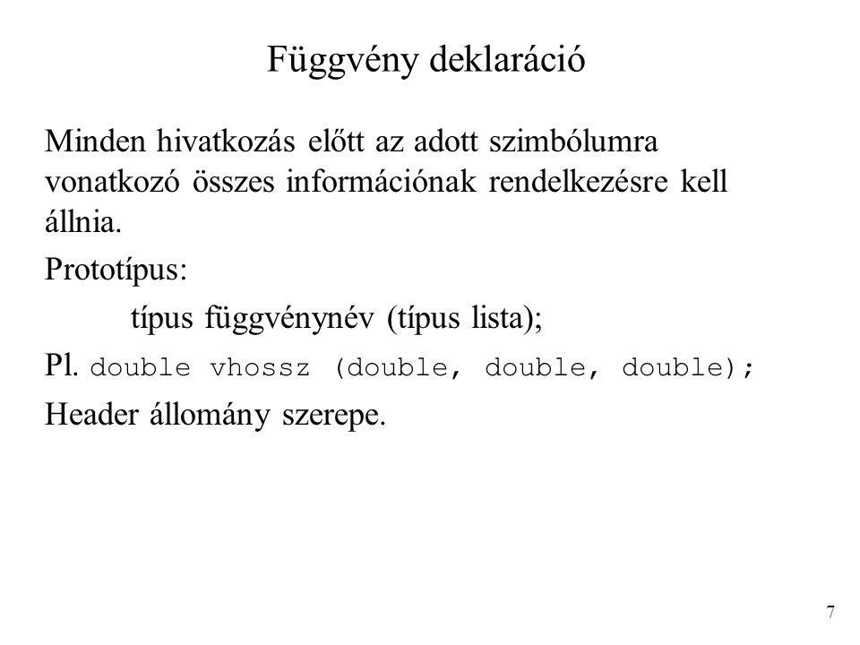 Függvény deklaráció Minden hivatkozás előtt az adott szimbólumra vonatkozó összes információnak rendelkezésre kell állnia.