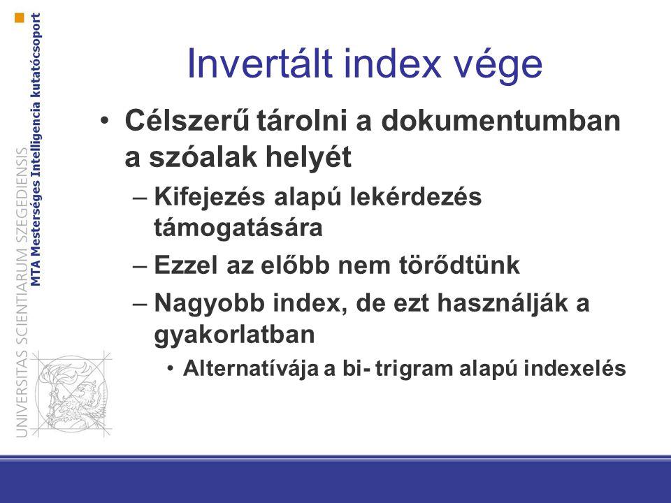 Invertált index vége Célszerű tárolni a dokumentumban a szóalak helyét