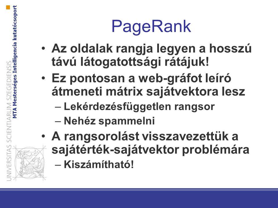 PageRank Az oldalak rangja legyen a hosszú távú látogatottsági rátájuk! Ez pontosan a web-gráfot leíró átmeneti mátrix sajátvektora lesz.