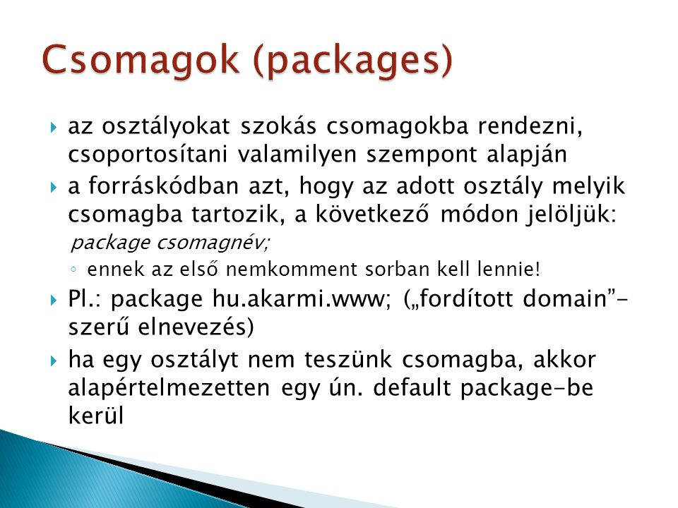Csomagok (packages) az osztályokat szokás csomagokba rendezni, csoportosítani valamilyen szempont alapján.