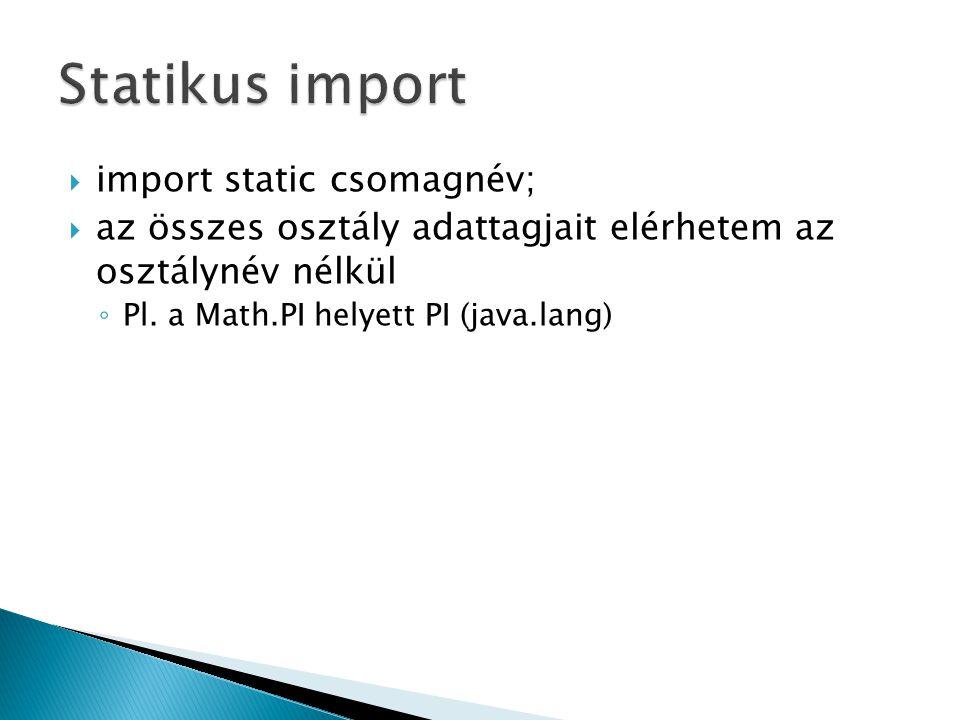 Statikus import import static csomagnév;