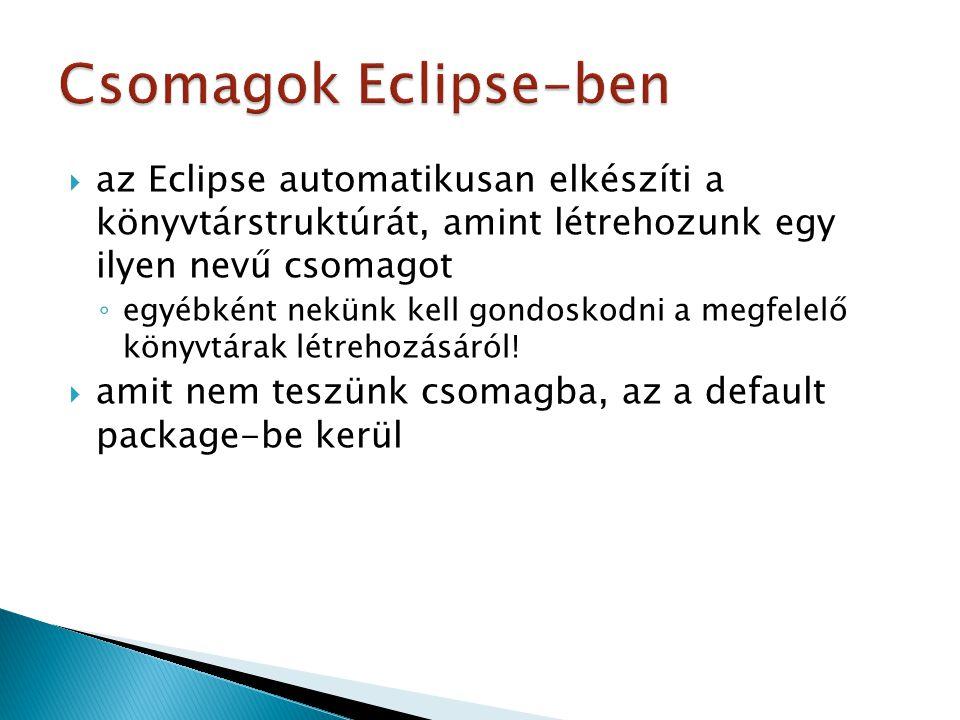 Csomagok Eclipse-ben az Eclipse automatikusan elkészíti a könyvtárstruktúrát, amint létrehozunk egy ilyen nevű csomagot.