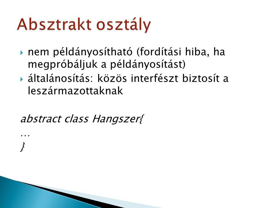 Absztrakt osztály nem példányosítható (fordítási hiba, ha megpróbáljuk a példányosítást)
