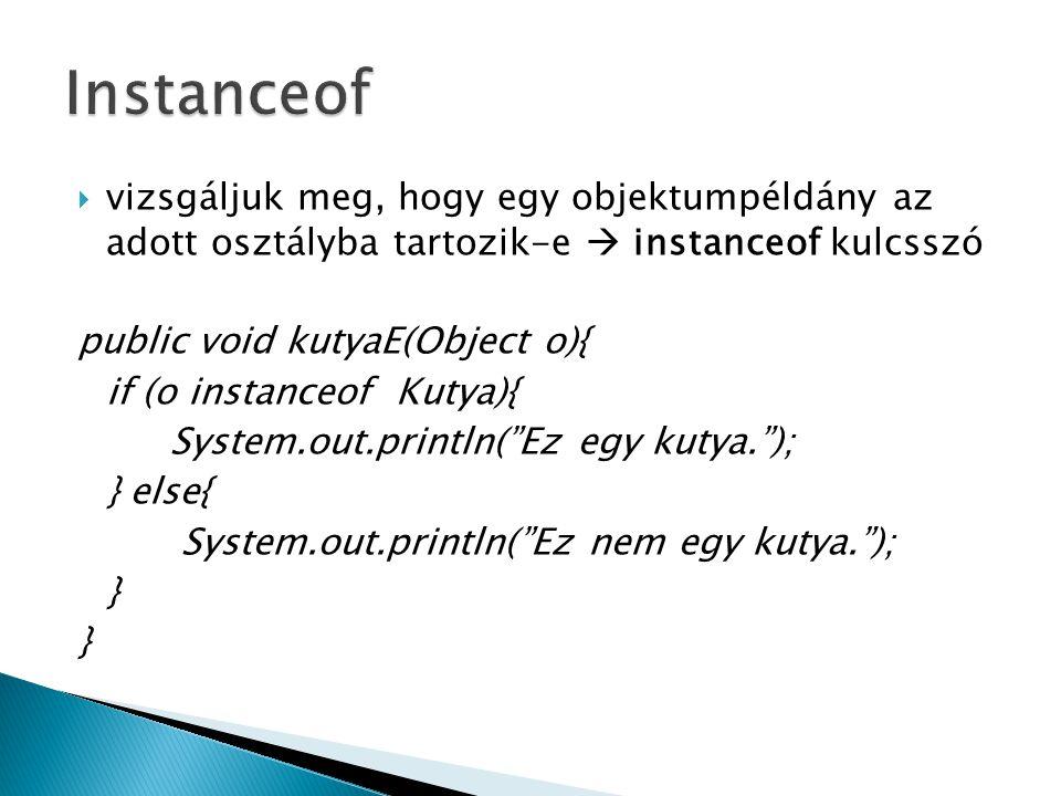Instanceof vizsgáljuk meg, hogy egy objektumpéldány az adott osztályba tartozik-e  instanceof kulcsszó.