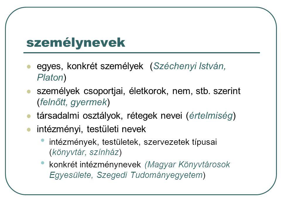 személynevek egyes, konkrét személyek (Széchenyi István, Platon)