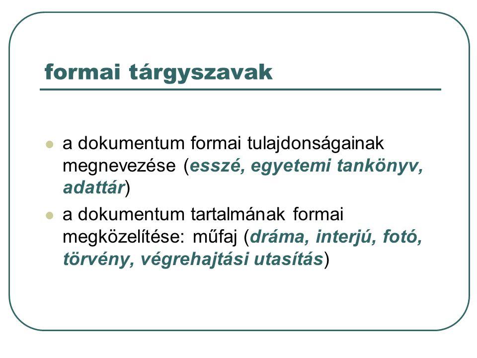 formai tárgyszavak a dokumentum formai tulajdonságainak megnevezése (esszé, egyetemi tankönyv, adattár)