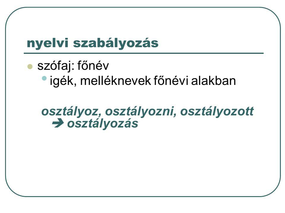 nyelvi szabályozás szófaj: főnév igék, melléknevek főnévi alakban