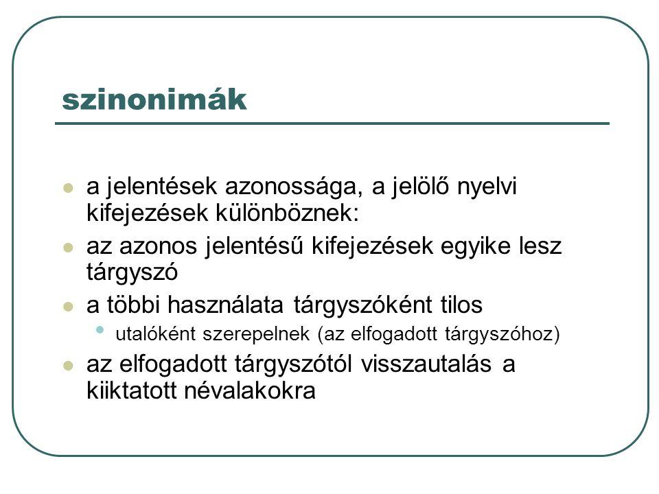 szinonimák a jelentések azonossága, a jelölő nyelvi kifejezések különböznek: az azonos jelentésű kifejezések egyike lesz tárgyszó.