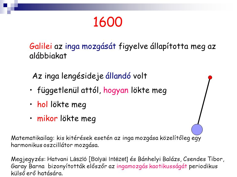 1600 Galilei az inga mozgását figyelve állapította meg az alábbiakat