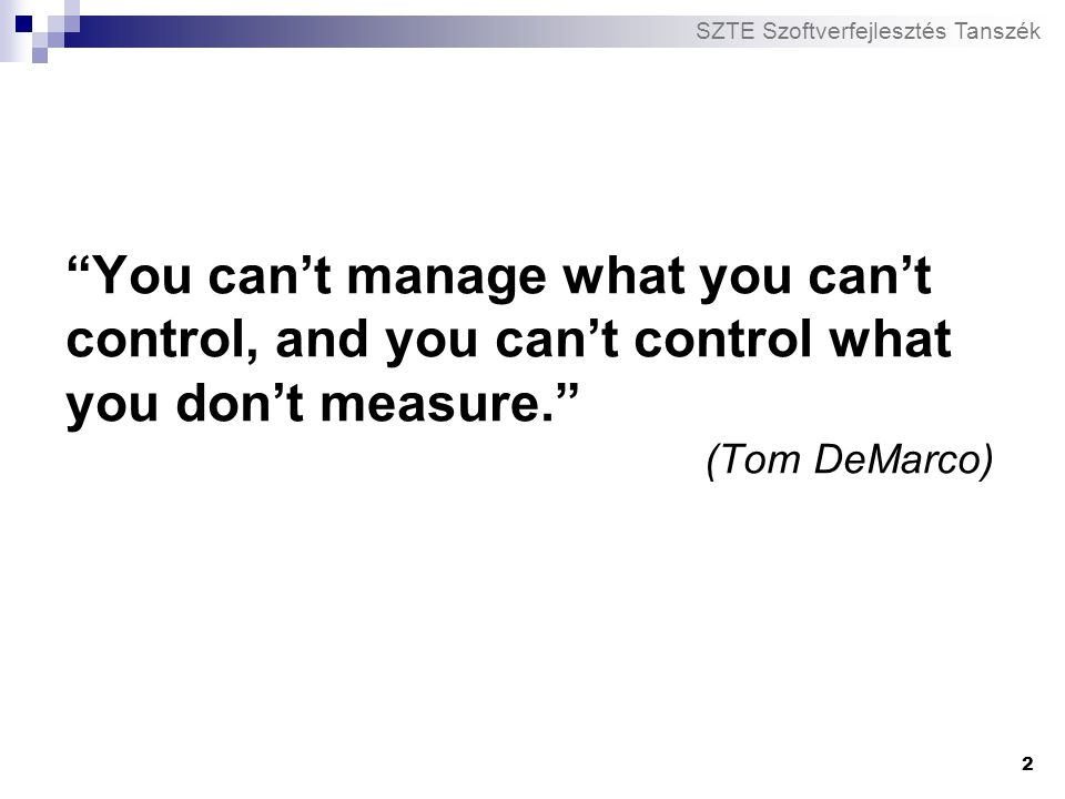 You can't manage what you can't control, and you can't control what you don't measure. (Tom DeMarco)