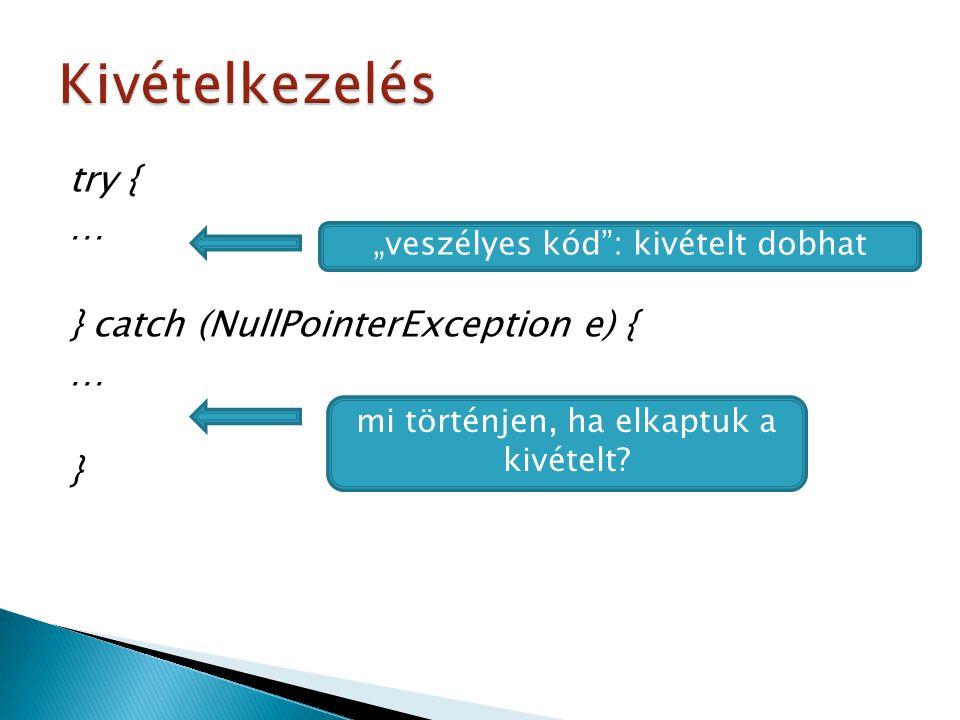 Kivételkezelés try { … } catch (NullPointerException e) { }