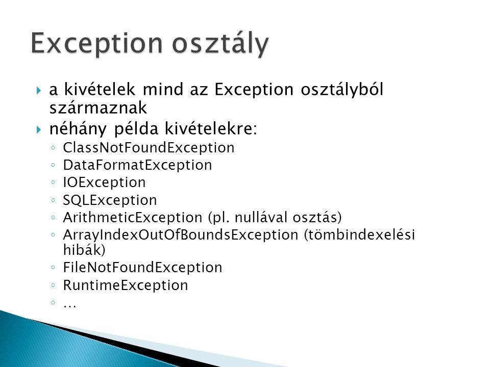 Exception osztály a kivételek mind az Exception osztályból származnak