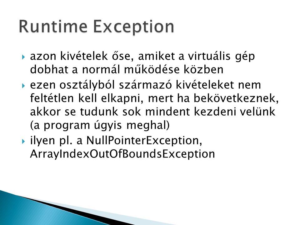 Runtime Exception azon kivételek őse, amiket a virtuális gép dobhat a normál működése közben.