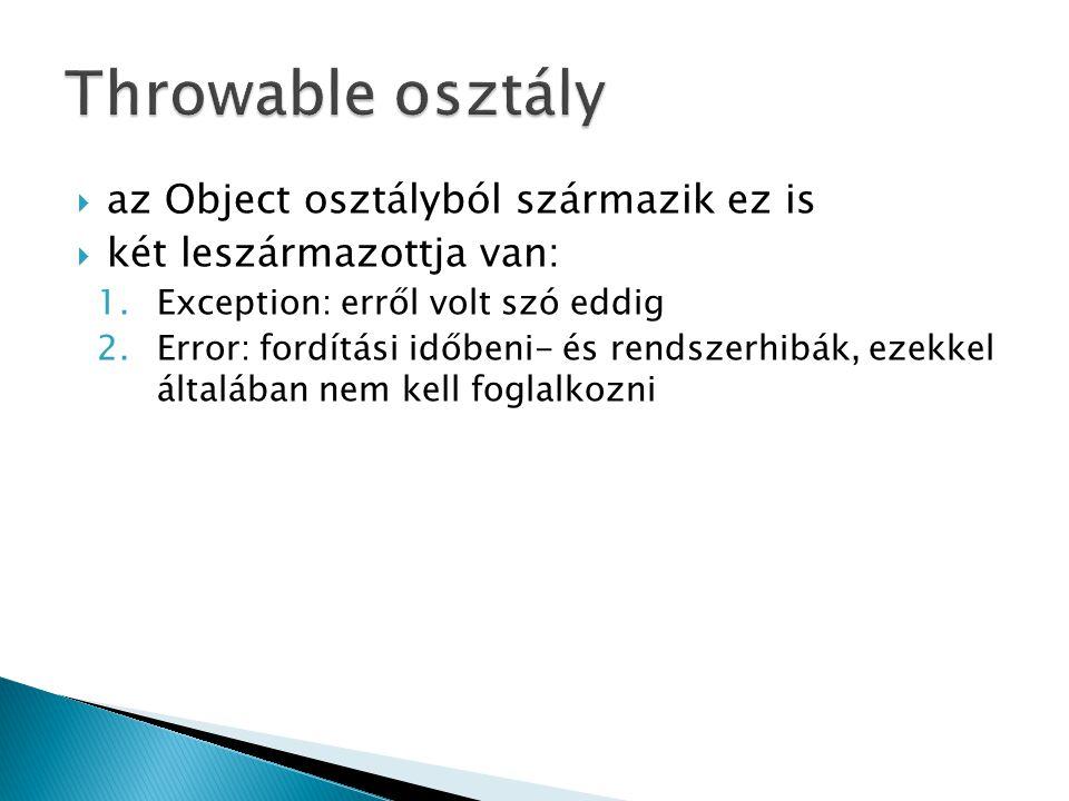Throwable osztály az Object osztályból származik ez is