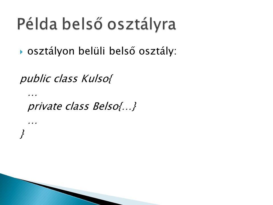 Példa belső osztályra osztályon belüli belső osztály: