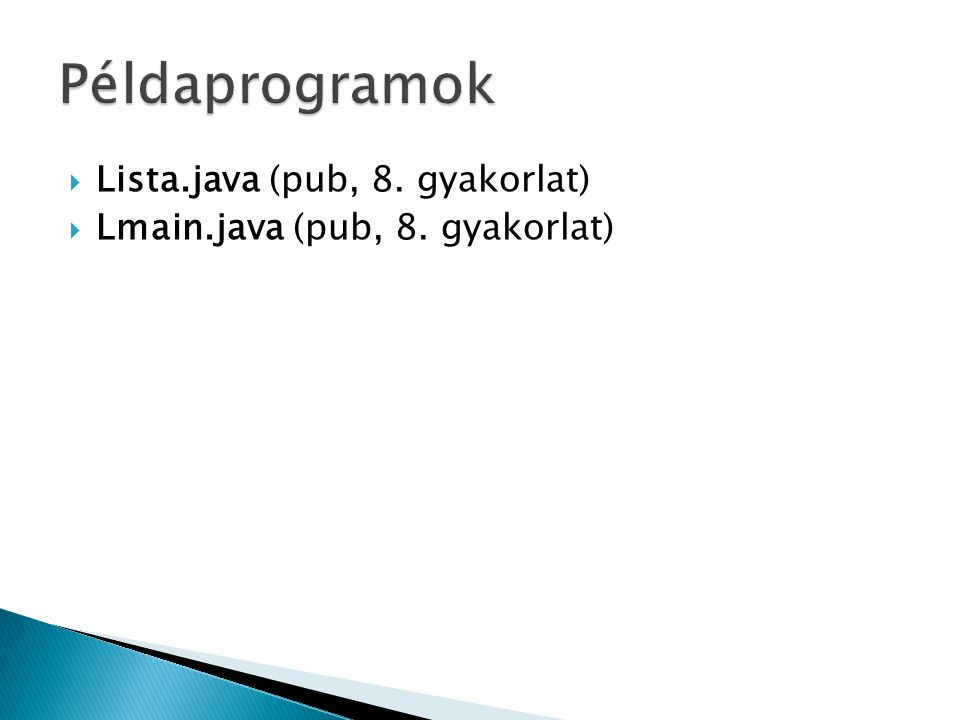 Példaprogramok Lista.java (pub, 8. gyakorlat)