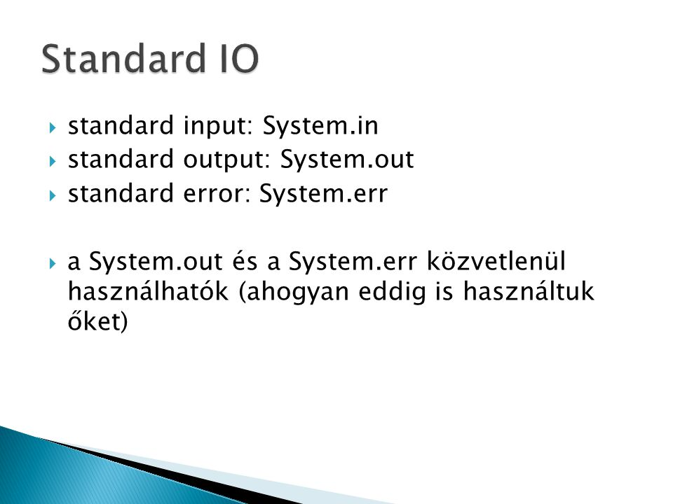 Standard IO standard input: System.in standard output: System.out