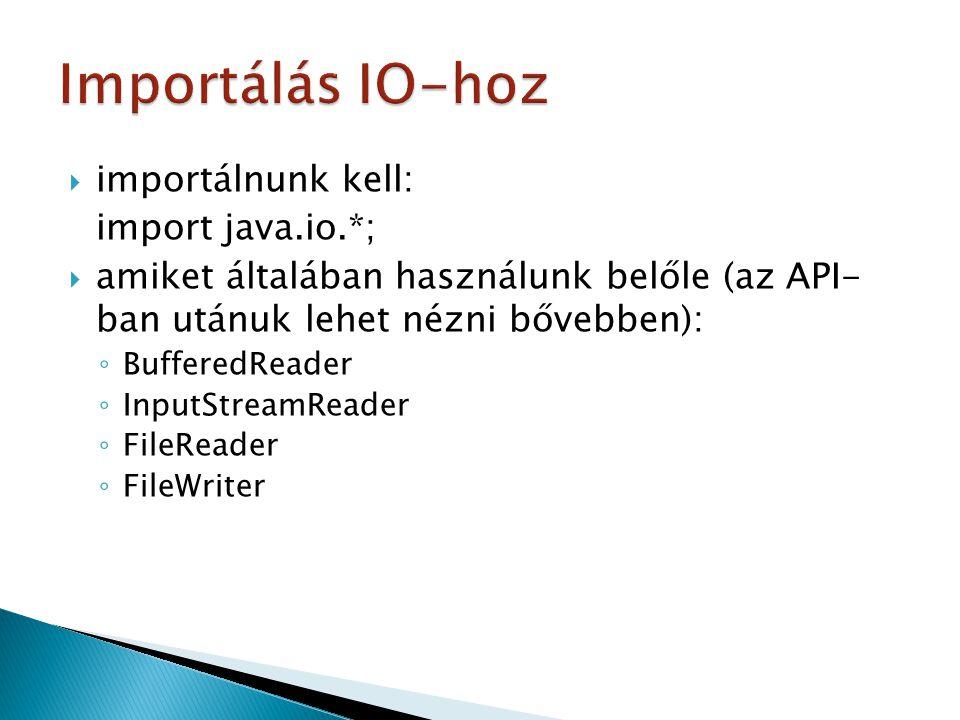 Importálás IO-hoz importálnunk kell: import java.io.*;