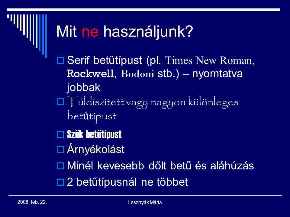 Mit ne használjunk Serif betűtípust (pl. Times New Roman, Rockwell, Bodoni stb.) – nyomtatva jobbak.