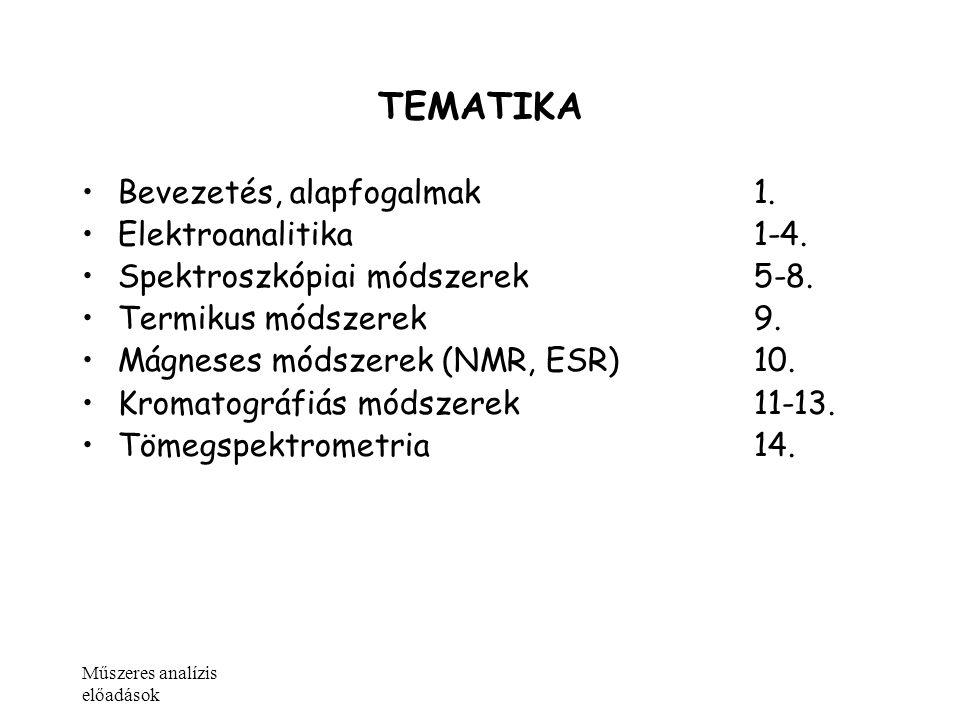 TEMATIKA Bevezetés, alapfogalmak 1. Elektroanalitika 1-4.