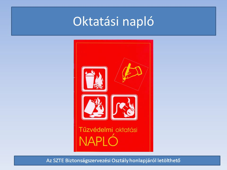 Oktatási napló Az SZTE Biztonságszervezési Osztály honlapjáról letölthető