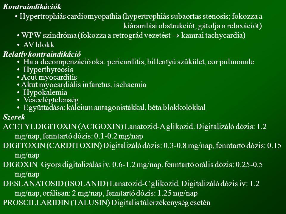 Kontraindikációk • Hypertrophiás cardiomyopathia (hypertrophiás subaortas stenosis; fokozza a kiáramlási obstrukciót, gátolja a relaxációt)