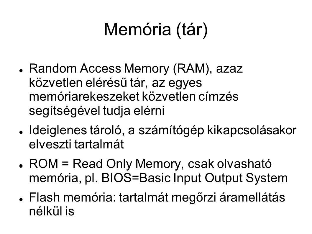 Memória (tár) Random Access Memory (RAM), azaz közvetlen elérésű tár, az egyes memóriarekeszeket közvetlen címzés segítségével tudja elérni.