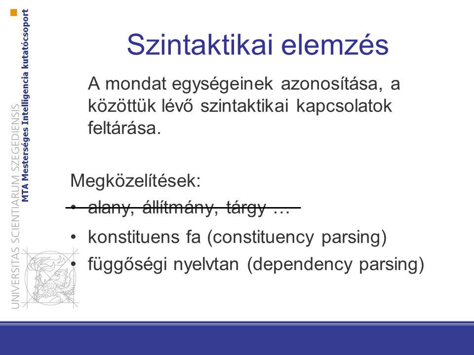Szintaktikai elemzés A mondat egységeinek azonosítása, a közöttük lévő szintaktikai kapcsolatok feltárása.