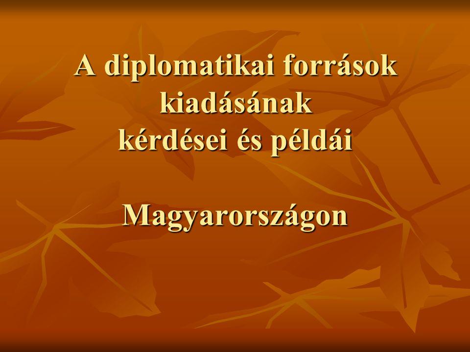 A diplomatikai források kiadásának kérdései és példái Magyarországon