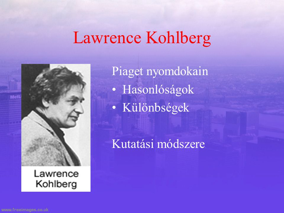 Lawrence Kohlberg Piaget nyomdokain Hasonlóságok Különbségek