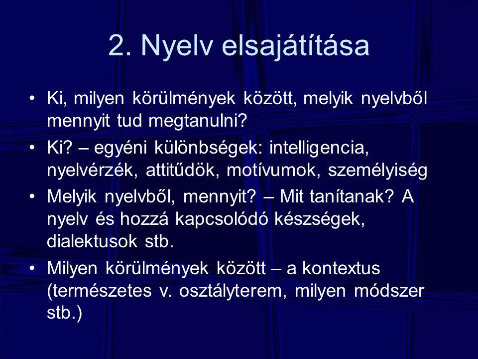 2. Nyelv elsajátítása Ki, milyen körülmények között, melyik nyelvből mennyit tud megtanulni