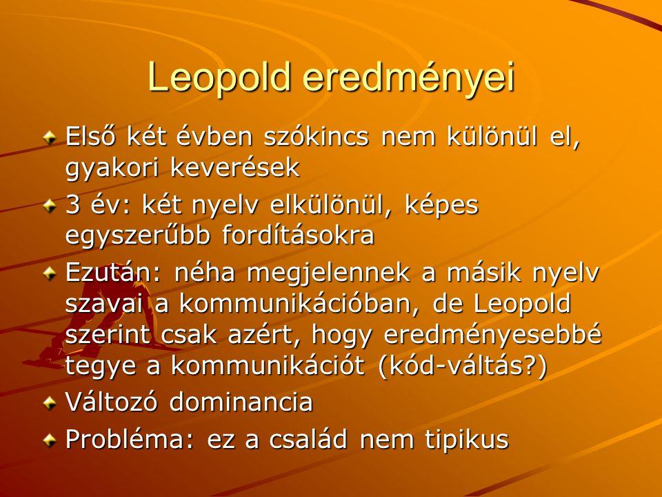 Leopold eredményei Első két évben szókincs nem különül el, gyakori keverések. 3 év: két nyelv elkülönül, képes egyszerűbb fordításokra.