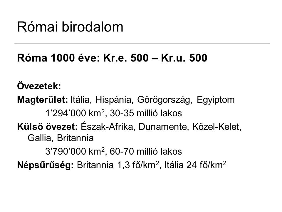 Római birodalom Róma 1000 éve: Kr.e. 500 – Kr.u. 500 Övezetek: