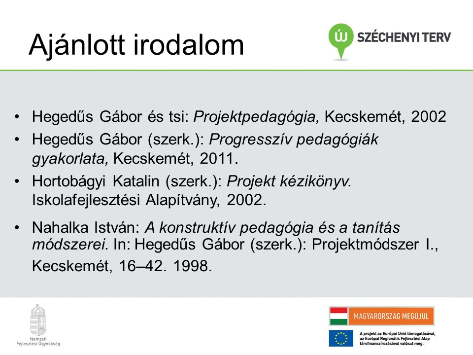 Ajánlott irodalom Hegedűs Gábor és tsi: Projektpedagógia, Kecskemét, 2002.