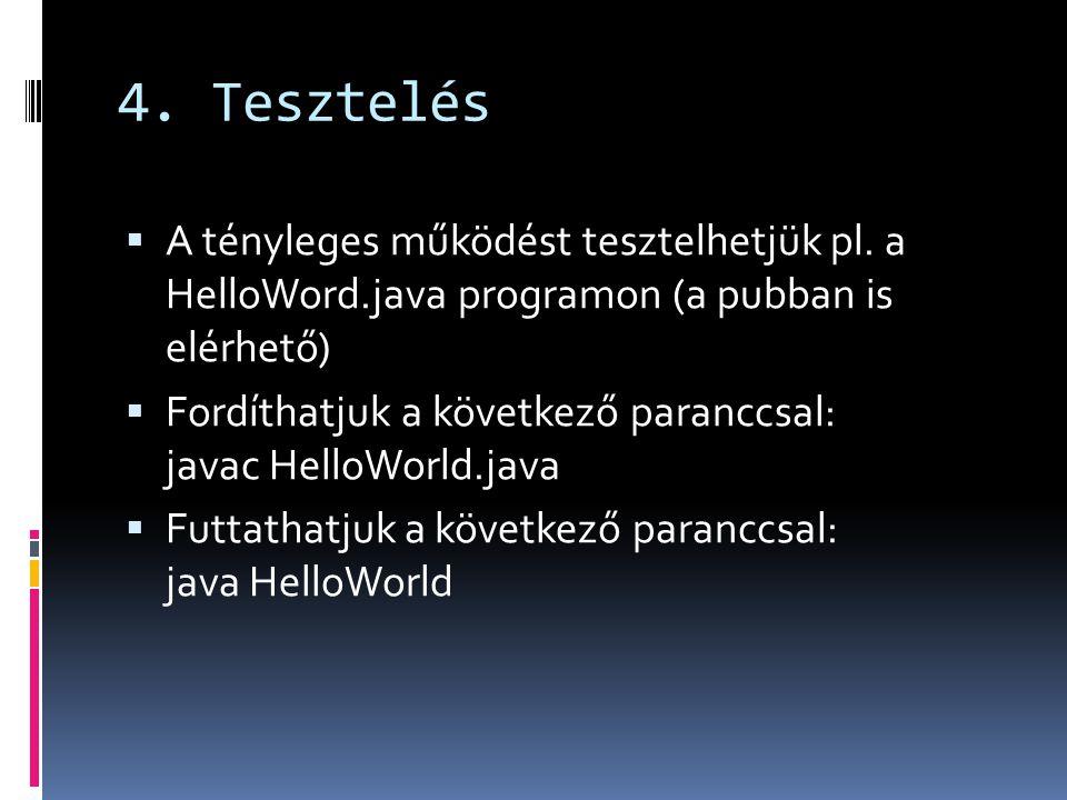 4. Tesztelés A tényleges működést tesztelhetjük pl. a HelloWord.java programon (a pubban is elérhető)