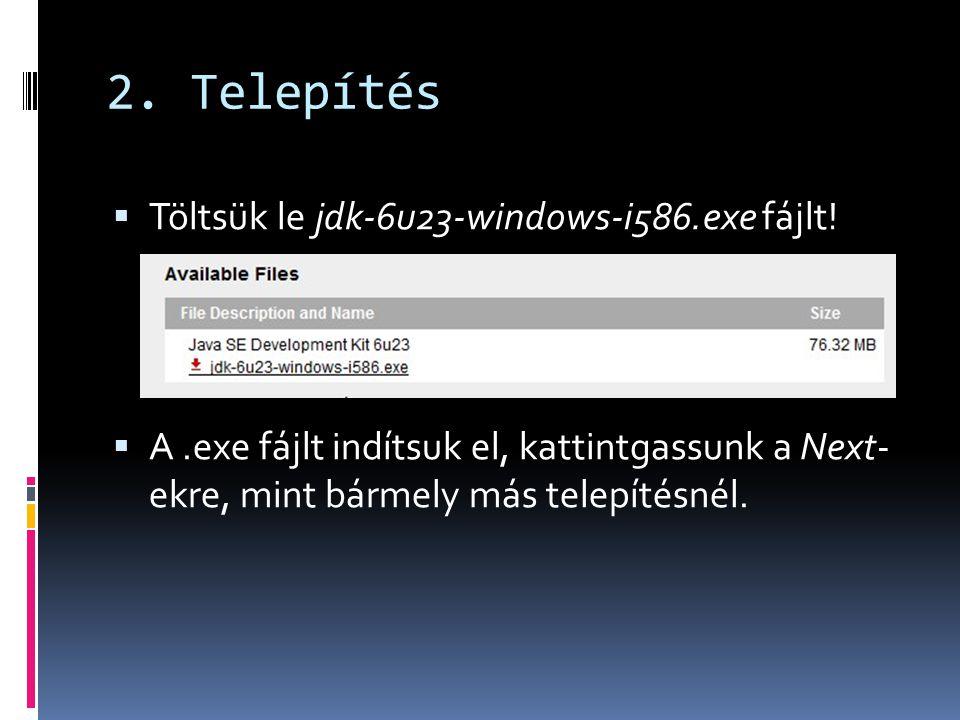 2. Telepítés Töltsük le jdk-6u23-windows-i586.exe fájlt!