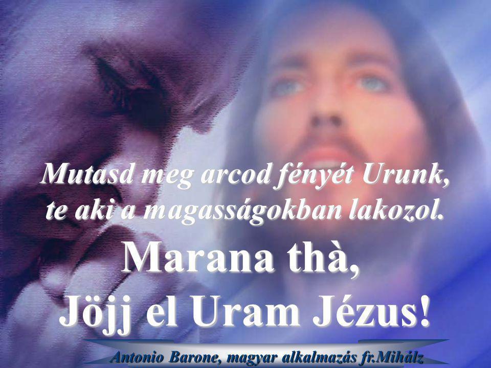 Marana thà, Jöjj el Uram Jézus!