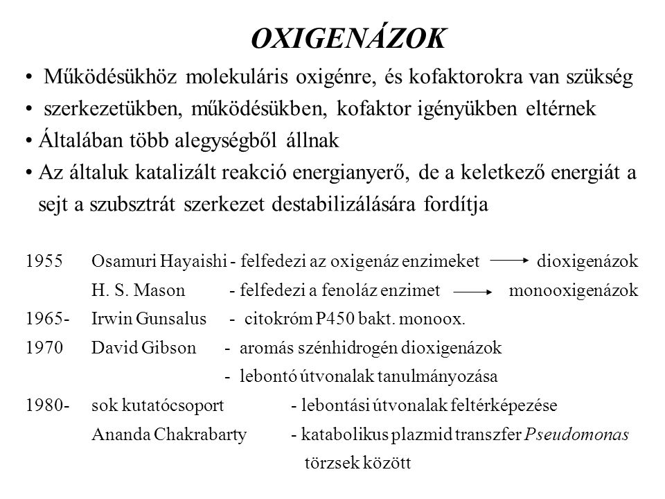 OXIGENÁZOK Működésükhöz molekuláris oxigénre, és kofaktorokra van szükség. szerkezetükben, működésükben, kofaktor igényükben eltérnek.