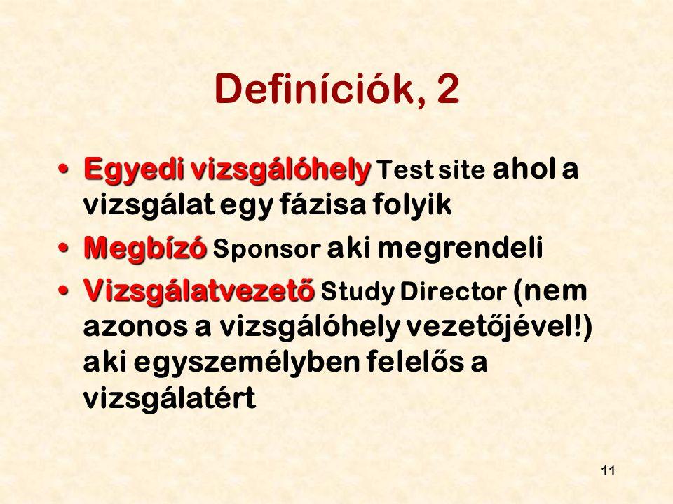 Definíciók, 2 Egyedi vizsgálóhely Test site ahol a vizsgálat egy fázisa folyik. Megbízó Sponsor aki megrendeli.