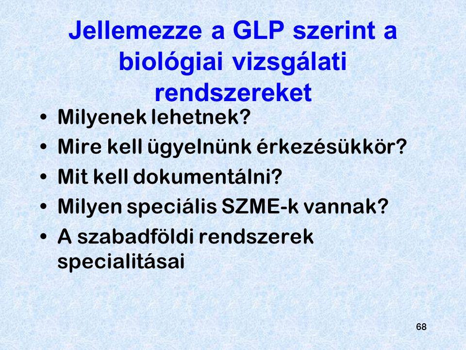 Jellemezze a GLP szerint a biológiai vizsgálati rendszereket